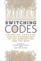 Switching codes : thinking through digital technology in the humanities and the arts /