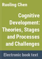 Cognitive development : theories, stages and processes and challenges /