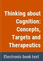 Thinking about cognition: concepts, targets and therapeutics /