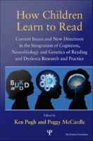 How children learn to read : current issues and new directions in the integration of cognition, neurobiology and genetics of reading and dyslexia research and practice /