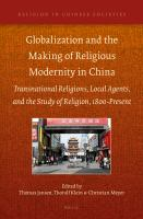 Globalization and the making of religious modernity in China : transnational religions, local agents, and the study of religion, 1800-present /