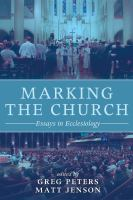 Marking the church : essays in ecclesiology /