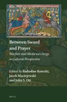 Between sword and prayer : warfare and medieval clergy in cultural perspective /