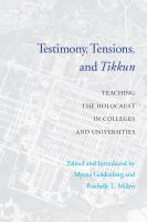 Testimony, tensions, and tikkun : teaching the Holocaust in colleges and universities /