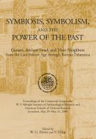 Symbiosis, symbolism, and the power of the past : Canaan, ancient Israel, and their neighbors from the Late Bronze Age through Roman Palaestina /