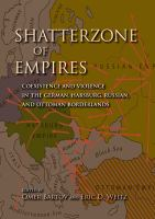 Shatterzone of Empires : Coexistence and Violence in the German, Habsburg, Russian, and Ottoman Borderlands /