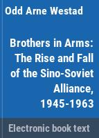 Brothers in arms : the rise and fall of the Sino-Soviet alliance, 1945-1963 /