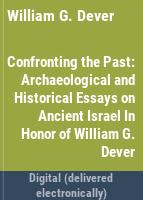 Confronting the past : archaeological and historical essays on ancient Israel in honor of William G. Dever /