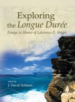 Exploring the Longue Durée : Essays in Honor of Lawrence E. Stager /
