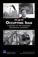Occupying Iraq : a history of the Coalition Provisional Authority /