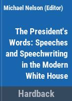 The president's words : speeches and speechwriting in the modern White House /