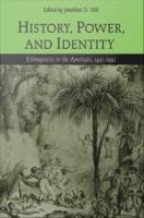 History, power, and identity : ethnogenesis in the Americas, 1492-1992 /
