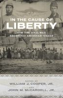 In the cause of liberty : how the Civil War redefined American ideals /