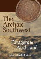 The archaic Southwest : foragers in an arid land /
