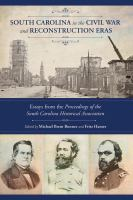 South Carolina in the Civil War and Reconstruction eras : essays from the proceedings of the South Carolina Historical Association /