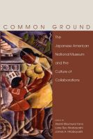 Common ground : the Japanese American National Museum and the culture of collaborations /