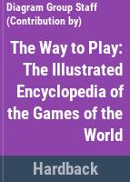 The way to play : the illustrated encyclopedia of the games of the world /