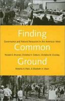 Finding common ground governance and natural resources in the American West /