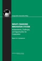 India's changing innovation system : achievements, challenges, and opportunities for cooperation : report of a symposium /