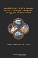 Implementing the new biology : decadal challenges linking food, energy, and the environment : summary of a workshop, June 3-4, 2010 /