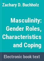 Masculinity : gender roles, characteristics and coping /