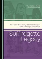 Suffragette Legacy : how does the history of feminism inspire current thinking in Manchester /