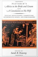 Plutarch's Advice to the bride and groom, and A consolation to his wife : English translations, commentary, interpretive essays, and bibliography /