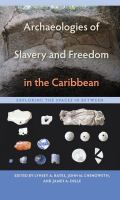 Archaeologies of slavery and freedom in the Caribbean : exploring the spaces in between /