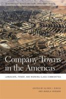 Company towns in the Americas : landscape, power, and working-class communities /