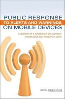 Public Response to Alerts and Warnings on Mobile Devices : Summary of a Workshop on Current Knowledge and Research Gaps /