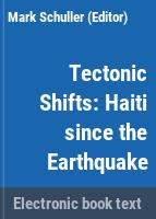 Tectonic shifts : Haiti since the earthquake /