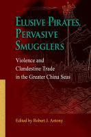 Elusive pirates, pervasive smugglers : violence and clandestine trade in the Greater China Seas /