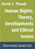 Human rights : theory, developments, and ethical issues /