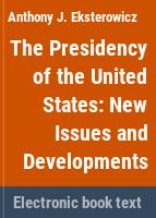 The presidency of the United States : new issues and developments /