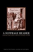 Suffrage Reader : Charting Directions in British Suffrage History.