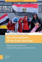 Microfoundations of the Arab uprisings : mapping interactions between regimes and protesters /
