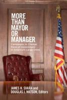 More than mayor or manager : campaigns to change form of government in America's large cities /