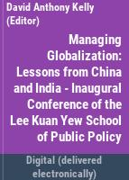 Managing globalization : lessons from China and India : inaugural conference of the Lee Kuan Yew School of Public Policy /