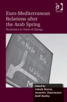 Euro-Mediterranean relations after the Arab spring : persistence in times of change /