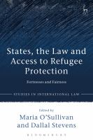 States, the law and access to refugee protection : fortresses and fairness /