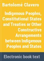 Indigenous peoples, constitutional states and treaties or other constructive arrangements between indigenous peoples and states /