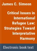 Critical issues in international refugee law : strategies toward interpretative harmony /