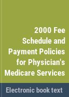 2000 Fee schedule and payment policies for physician's medicare services /