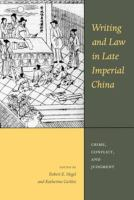 Writing and law in late Imperial China : crime, conflict, and judgment /