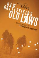 New battlefields, old laws : critical debates from the Hague Conventions to asymmetric warfare /