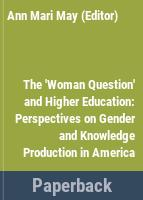 The 'woman question' and higher education : perspectives on gender and knowledge production in America /