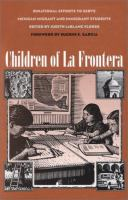 Children of la frontera : binational efforts to serve Mexican migrant and immigrant students /