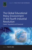 The global educational policy environment in the fourth Industrial Revolution : gated, regulated and governed /