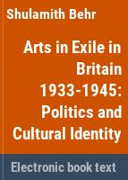 Arts in exile in Britain 1933-1945 : politics and cultural identity /