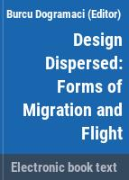 Design Dispersed : Forms of Migration and Flight /